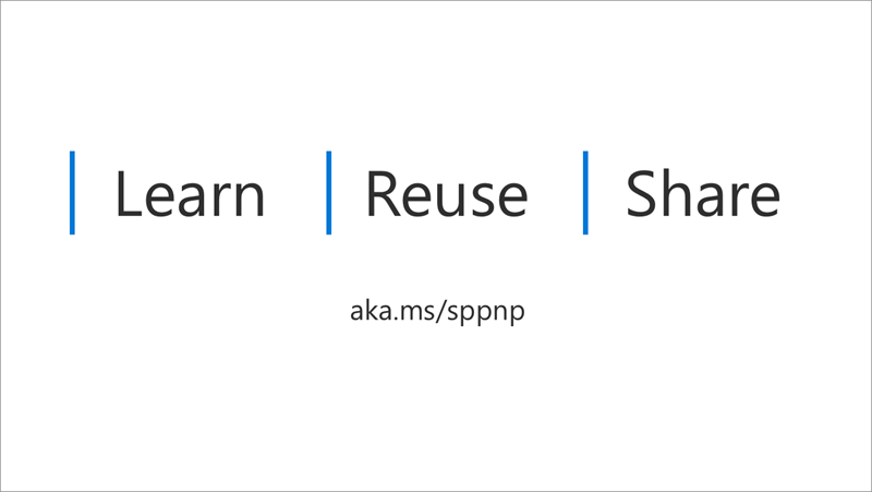 Learn, Reuse, Share - aka.ms/sppnp